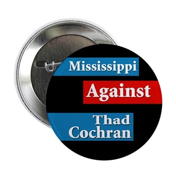 Mississippi Against Thad Cochran Pinback Button