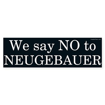 We Say NO to Neugebauer bumper sticker