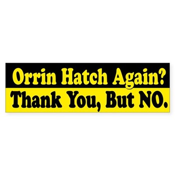 Orrin Hatch Again?  Thank You But NO Bumper Sticker