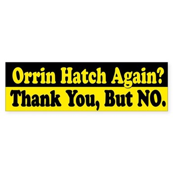 Orrin Hatch Again?  Thank You, But NO Bumper Sticker