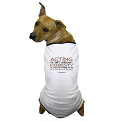 Acting is all about Honesty... Dog T-Shirt