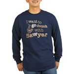 I want to go dutch w/Sawyer Long Sleeve Dark T-Shi