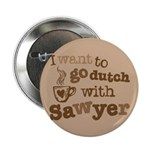"I want to go dutch w/Sawyer 2.25"" Button"