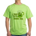 I Want To Be Inside You Green T-Shirt
