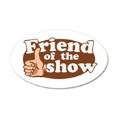 Friend of the Show 22x14 Oval Wall Peel