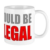 I Could Be Illegal Mug