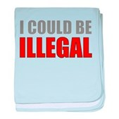 I Could Be Illegal baby blanket