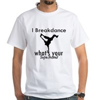 I breakdance White T-Shirt