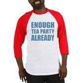 Enough Tea Party Already Baseball Jersey