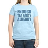 Enough Tea Party Already Women's Light T-Shirt