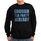 Enough Tea Party Already Sweatshirt (dark)