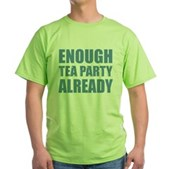 Enough Tea Party Already Green T-Shirt