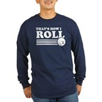 That's How I Roll Long Sleeve Dark T-Shirt