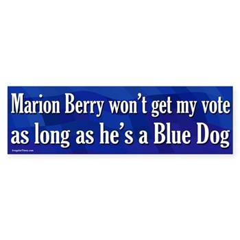 Marion Berry won't get my vote as long as he's a Blue Dog (Bumper Sticker against Marion Berry)