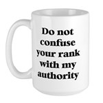 Do not confuse your rank with my authority Large M