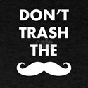 Dont Trash The Stache T-Shirt