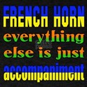 French Horn everything else is just a T-Shirt