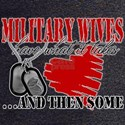 Military Wives Have What it T T-Shirt