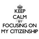 Keep Calm by focusing on My Citizenship T-Shirt