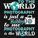 To Me Photography Is The World T Shirt T-Shirt