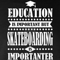 education is important but skateboarding important