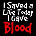 I saved a life today I gave Blood T-Shirt