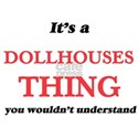 It's a Dollhouses thing, you wouldn&#3 T-Shirt
