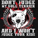 Don't Judge My Bull Terrier T-Shirt