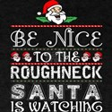 Be Nice To The Roughneck Santa Is Watching T-Shirt