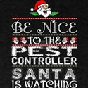 Be Nice To Pest Controller Santa Is Watchi T-Shirt