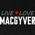 Live Love MacGyver T-Shirt