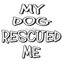 MY DOG RESCUED ME White T-Shirt