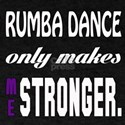 Rumba only makes me Stronger T-Shirt