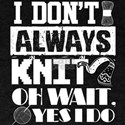 I Don't Always Knit Oh Wait Yes I Do T Shi T-Shirt