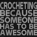 Crocheting Because Someone Has To Be Aweso T-Shirt