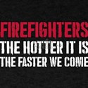 Firefighter The Hotter It Is The Faster We T-Shirt