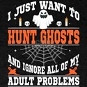 I Just Want To Hunt Ghosts T Shirt T-Shirt