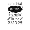 Craft Hold That Thought Going in My Scrapb T-Shirt