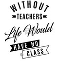 94.Without teachers life would have no cla T-Shirt