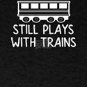 Train Still Plays With Trains Model Trains T-Shirt