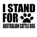 I Stand For Australian Catt Shirt