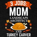 3 jobs mom Landscape Architect turkey carv T-Shirt