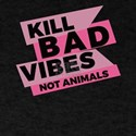 Kill Bad Vibes Not Animals 2 3 T-Shirt