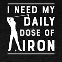 Daily Dose Of Iron (Golf) T-Shirt
