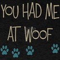You Had Me at Woof Dark T-Shirt