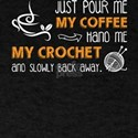 Just Pour Me My Coffee T Shirt, My Crochet T-Shirt