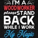 Im Woodworker Stand Back I Work My Magic T-Shirt