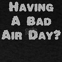 Having A Bad Air Day? T-Shirt