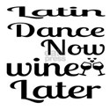 Latin Dance Now Wine Later White T-Shirt