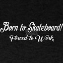 Born To Skateboard Forced To Work T-Shirt